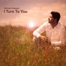 Ahmed Hussain - I turn to You